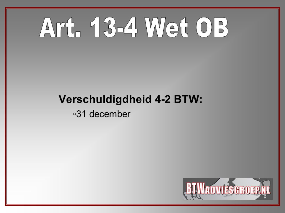 Art. 13-4 Wet OB Verschuldigdheid 4-2 BTW: 31 december