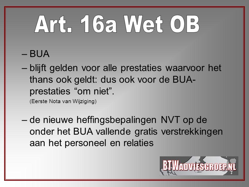 Art. 16a Wet OB BUA. blijft gelden voor alle prestaties waarvoor het thans ook geldt: dus ook voor de BUA-prestaties om niet .