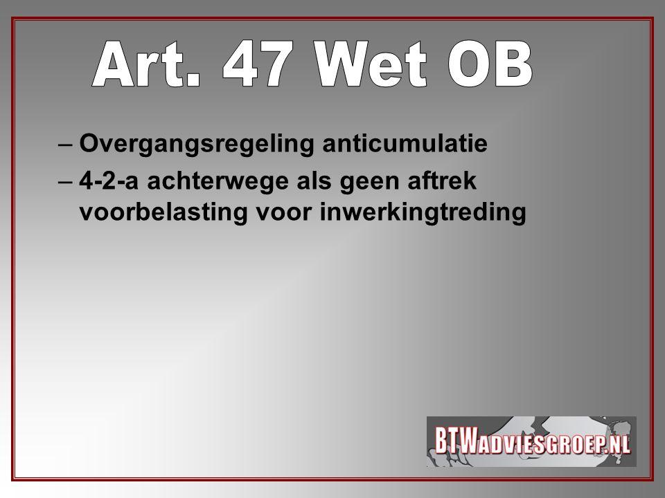 Art. 47 Wet OB Overgangsregeling anticumulatie