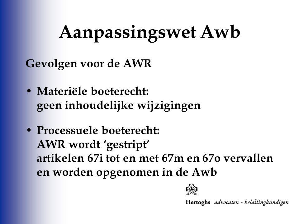Aanpassingswet Awb Gevolgen voor de AWR Materiële boeterecht: