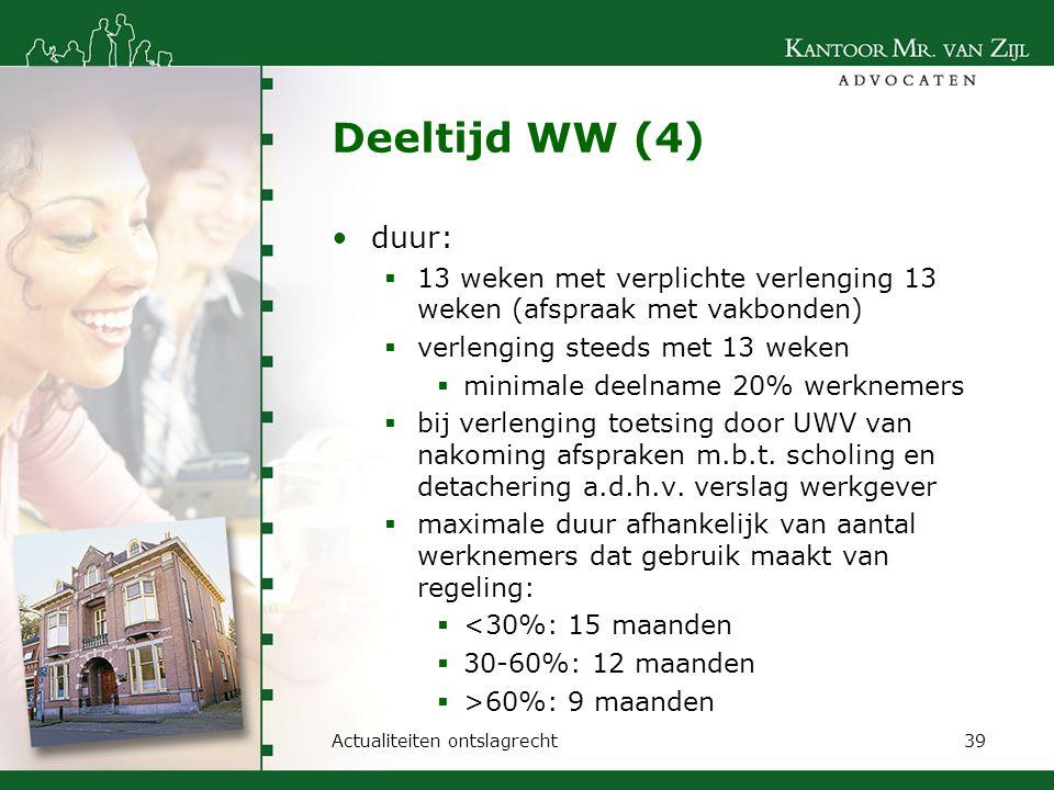 Deeltijd WW (4) duur: 13 weken met verplichte verlenging 13 weken (afspraak met vakbonden) verlenging steeds met 13 weken.