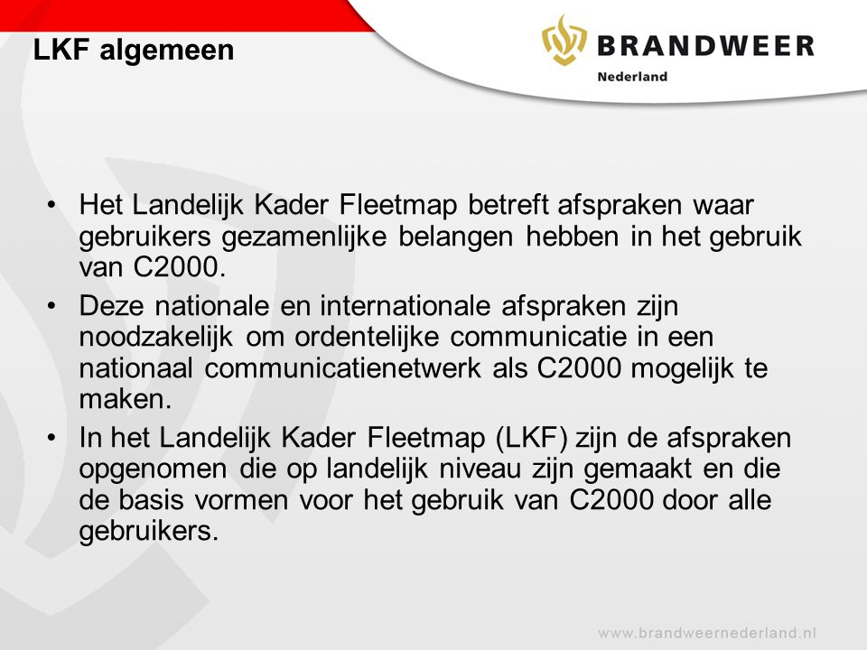 LKF algemeen Het Landelijk Kader Fleetmap betreft afspraken waar gebruikers gezamenlijke belangen hebben in het gebruik van C2000.