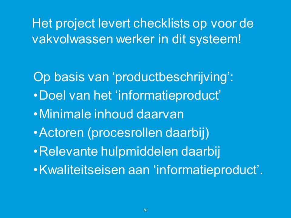 Het project levert checklists op voor de vakvolwassen werker in dit systeem!