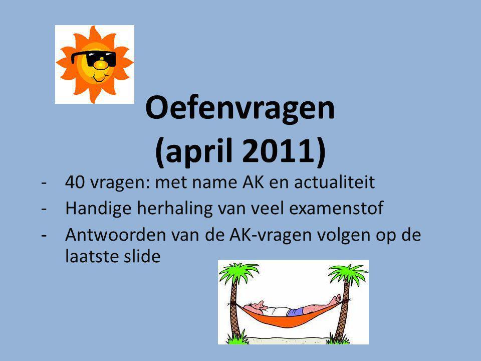 Oefenvragen (april 2011) 40 vragen: met name AK en actualiteit