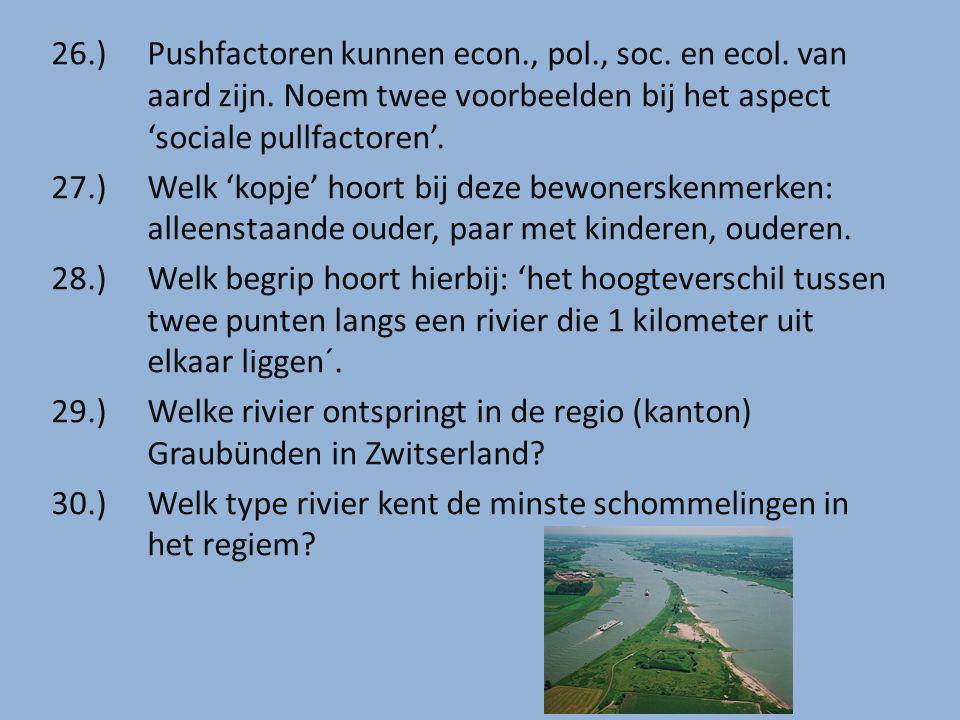 26. ). Pushfactoren kunnen econ. , pol. , soc. en ecol. van. aard zijn