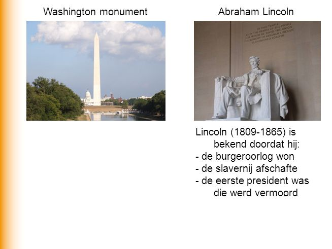 Washington monument Abraham Lincoln. Lincoln (1809-1865) is bekend doordat hij: - de burgeroorlog won.