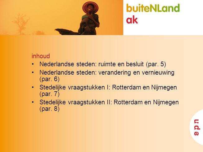 inhoud Nederlandse steden: ruimte en besluit (par. 5) Nederlandse steden: verandering en vernieuwing (par. 6)