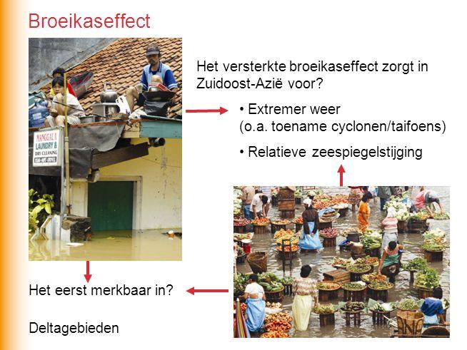 Broeikaseffect Het versterkte broeikaseffect zorgt in Zuidoost-Azië voor Extremer weer (o.a. toename cyclonen/taifoens)