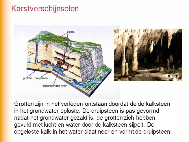 Karstverschijnselen Grotten zijn in het verleden ontstaan doordat de de kalksteen. in het grondwater oploste. De druipsteen is pas gevormd.