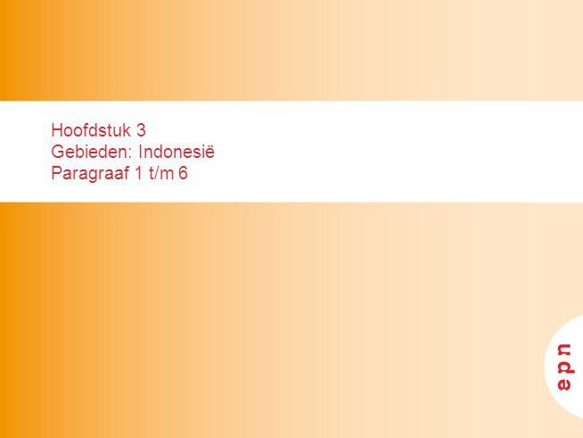 Hoofdstuk 3 Gebieden: Indonesië Paragraaf 1 t/m 6