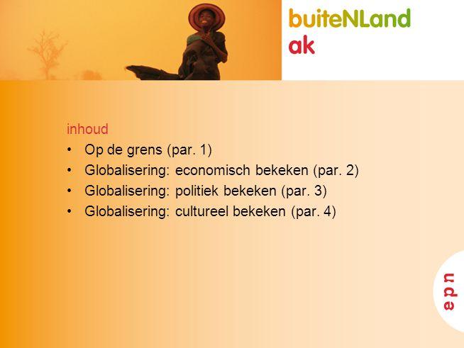 inhoud Op de grens (par. 1) Globalisering: economisch bekeken (par. 2) Globalisering: politiek bekeken (par. 3)