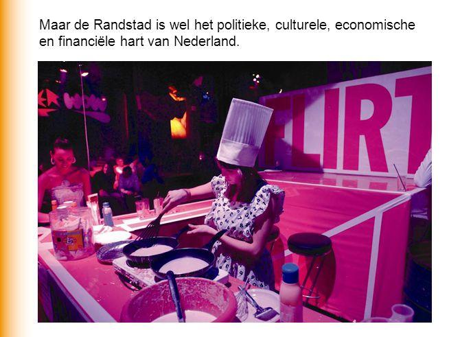 Maar de Randstad is wel het politieke, culturele, economische en financiële hart van Nederland.