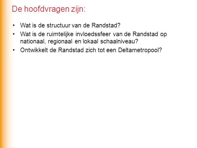 De hoofdvragen zijn: Wat is de structuur van de Randstad