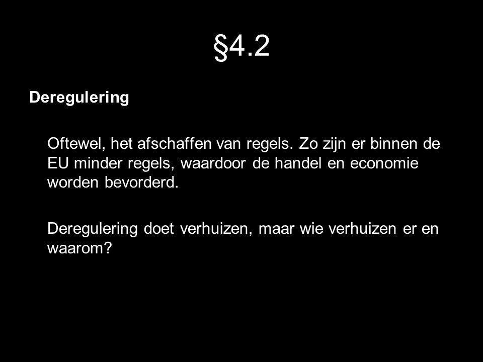 §4.2 Deregulering. Oftewel, het afschaffen van regels. Zo zijn er binnen de EU minder regels, waardoor de handel en economie worden bevorderd.
