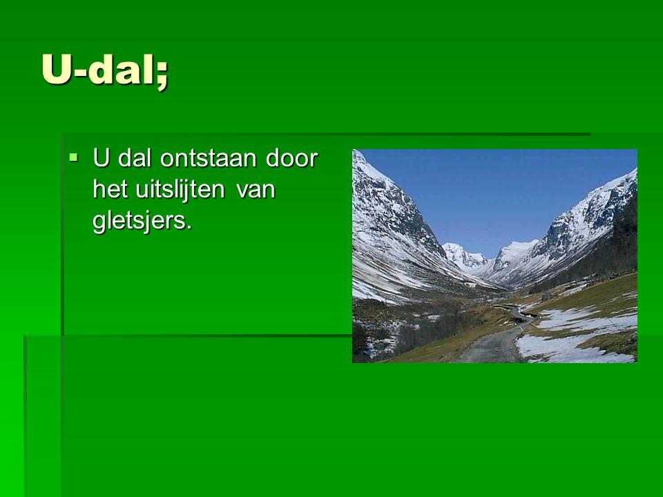 U-dal; U dal ontstaan door het uitslijten van gletsjers.