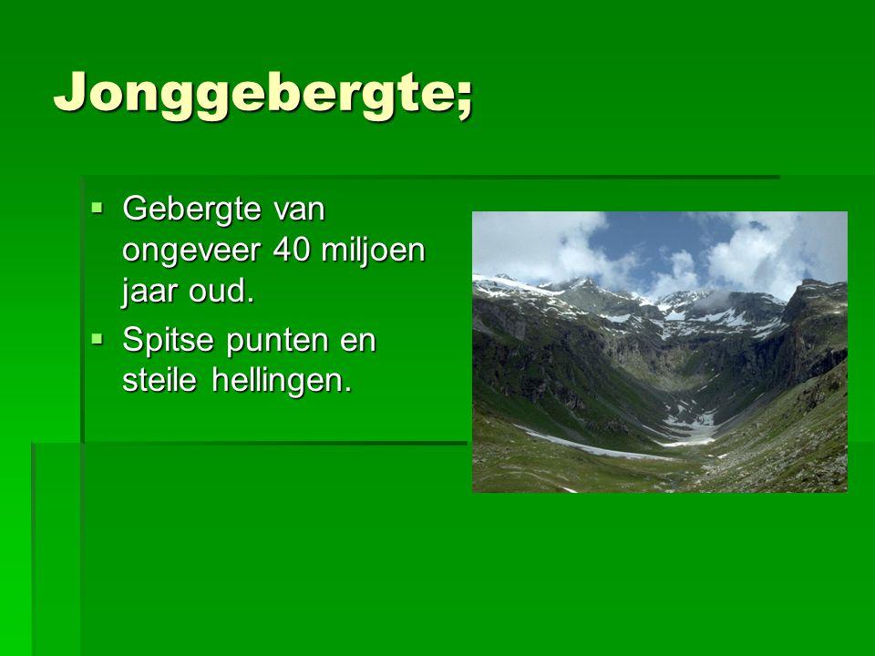 Jonggebergte; Gebergte van ongeveer 40 miljoen jaar oud.