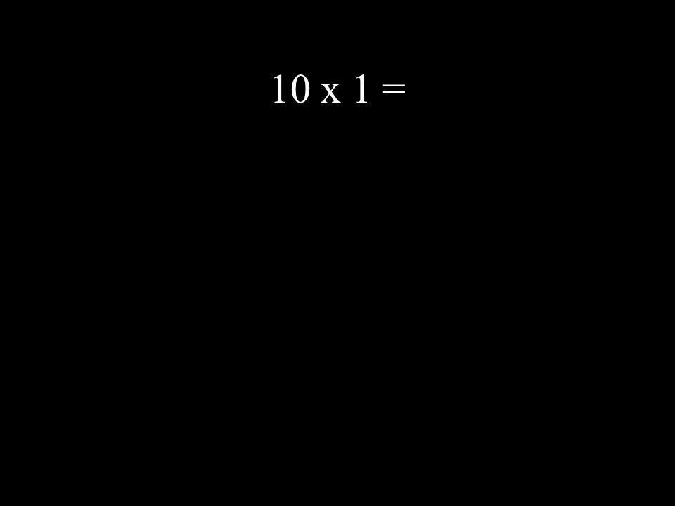 10 x 1 =