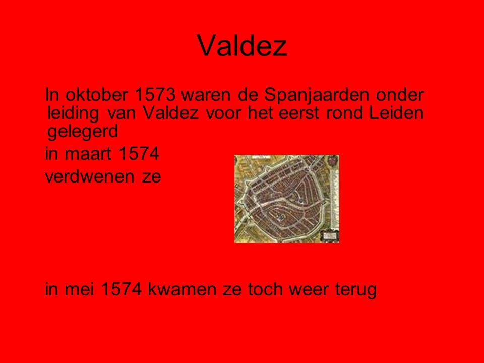 Valdez In oktober 1573 waren de Spanjaarden onder leiding van Valdez voor het eerst rond Leiden gelegerd.