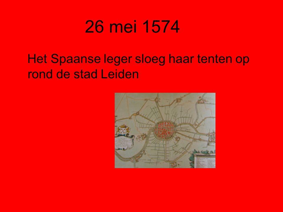 26 mei 1574 Het Spaanse leger sloeg haar tenten op rond de stad Leiden