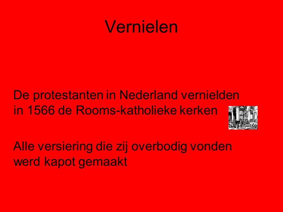 Vernielen De protestanten in Nederland vernielden in 1566 de Rooms-katholieke kerken.