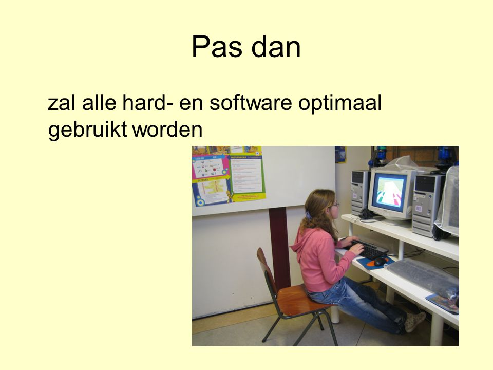 Pas dan zal alle hard- en software optimaal gebruikt worden