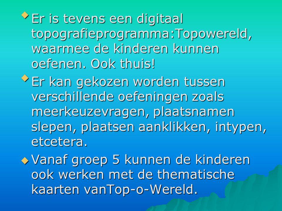 Er is tevens een digitaal topografieprogramma:Topowereld, waarmee de kinderen kunnen oefenen. Ook thuis!