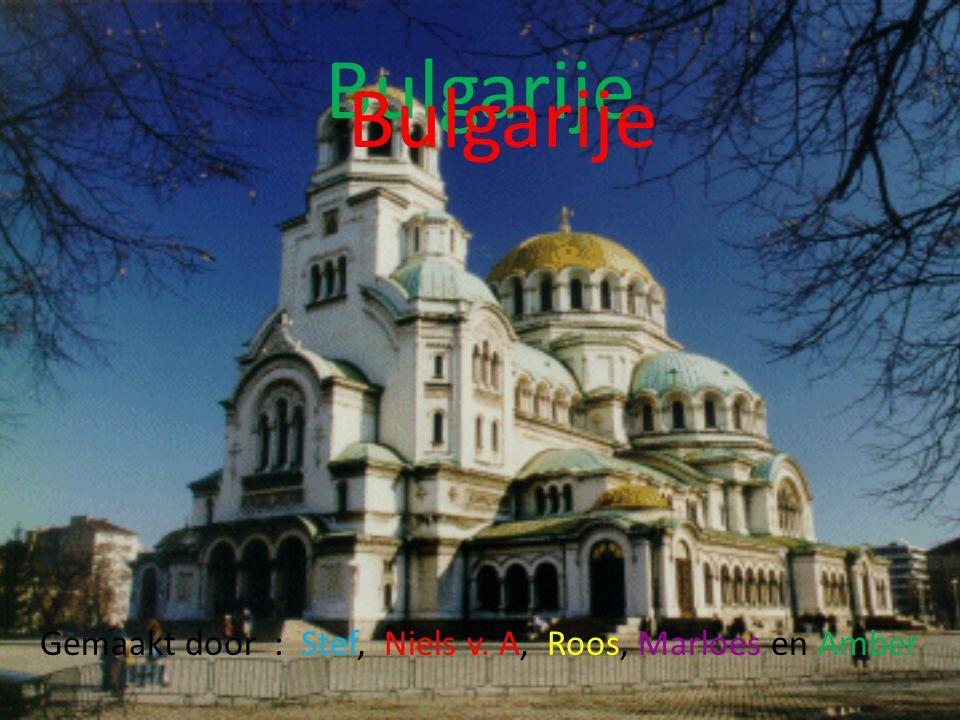 Bulgarije Bulgarije Gemaakt door : Stef, Niels v. A, Roos, Marloes en Amber