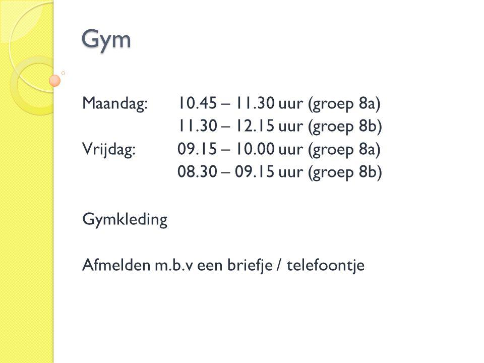 Gym Maandag: 10.45 – 11.30 uur (groep 8a) 11.30 – 12.15 uur (groep 8b)