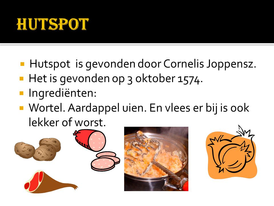 Hutspot is gevonden door Cornelis Joppensz.