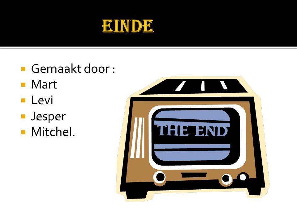 Einde Gemaakt door : Mart Levi Jesper Mitchel.