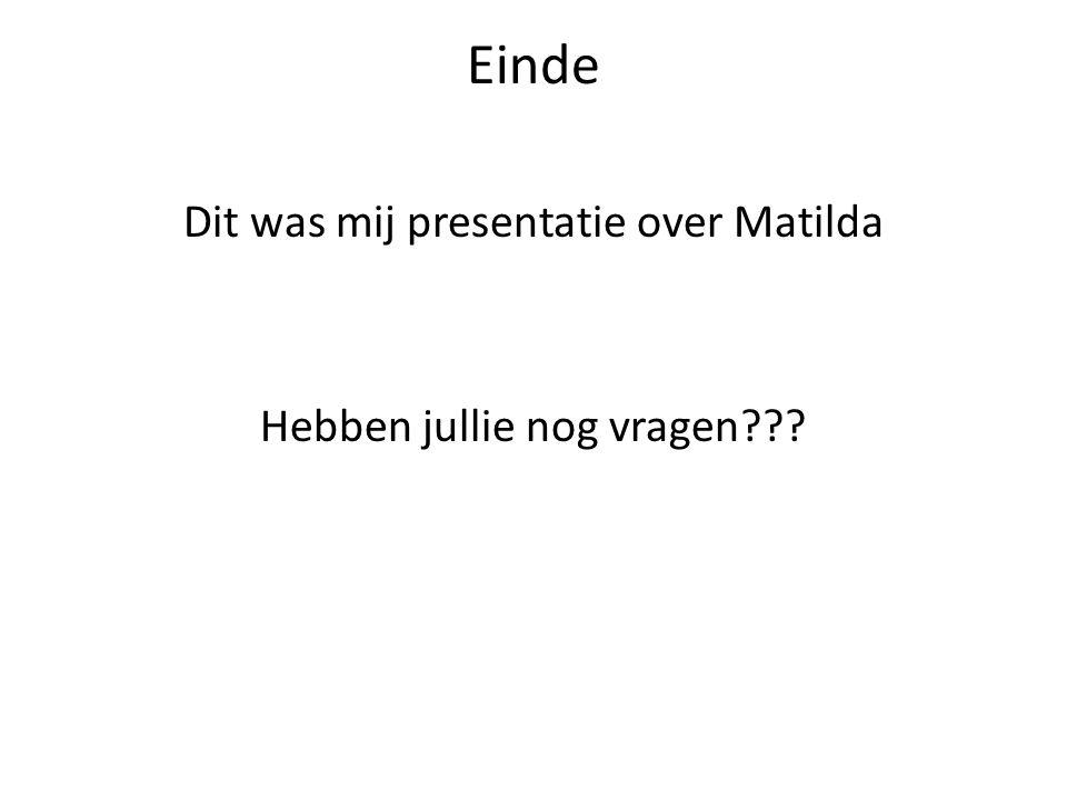 Dit was mij presentatie over Matilda Hebben jullie nog vragen