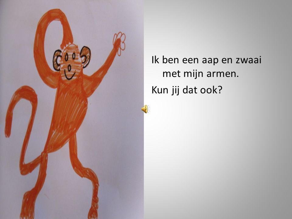 Ik ben een aap en zwaai met mijn armen. Kun jij dat ook