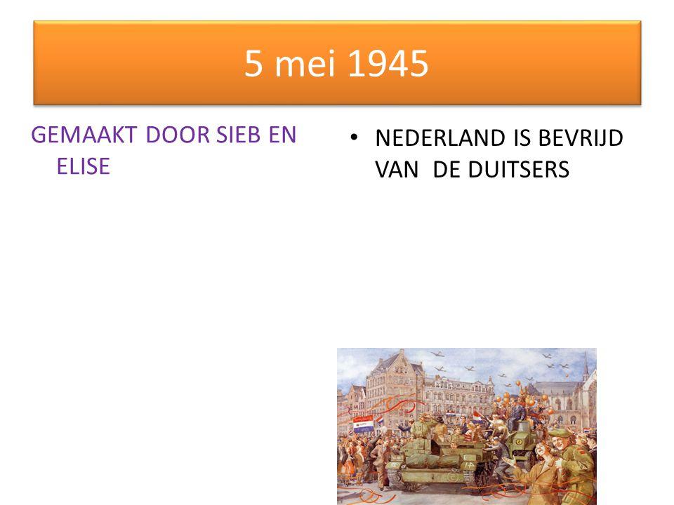 5 mei 1945 GEMAAKT DOOR SIEB EN ELISE