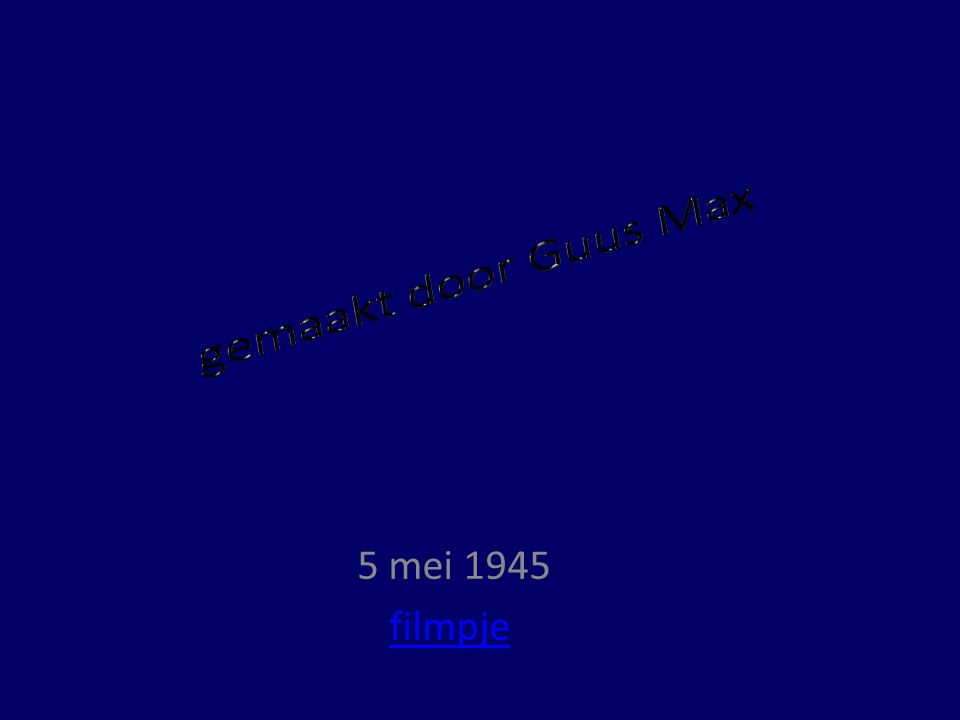 gemaakt door Guus Max 5 mei 1945 filmpje