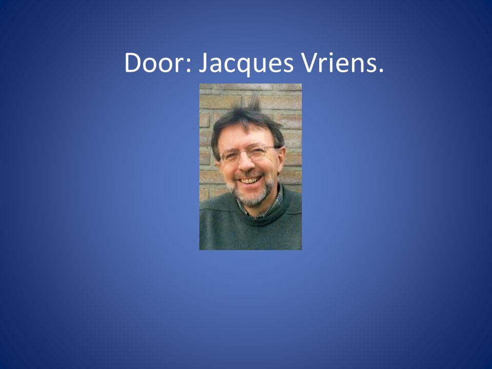 Door: Jacques Vriens.