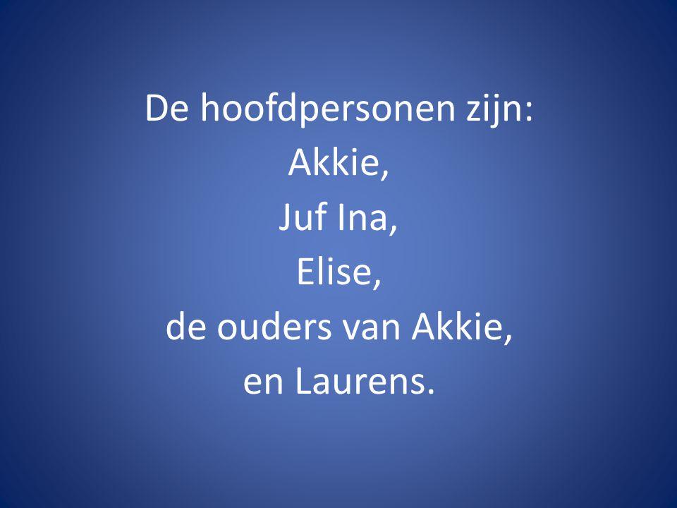De hoofdpersonen zijn: Akkie, Juf Ina, Elise, de ouders van Akkie, en Laurens.