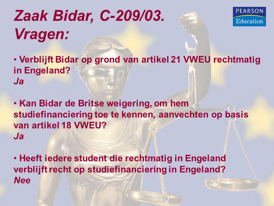 Zaak Bidar, C-209/03. Vragen: Verblijft Bidar op grond van artikel 21 VWEU rechtmatig in Engeland