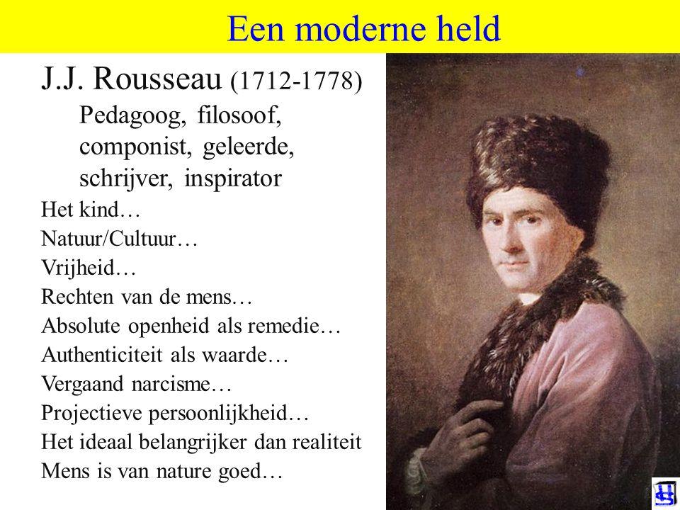 Een moderne held ©HvdS 2013. J.J. Rousseau (1712-1778) Pedagoog, filosoof, componist, geleerde, schrijver, inspirator.