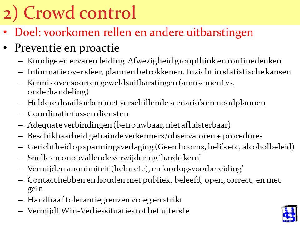 2) Crowd control Doel: voorkomen rellen en andere uitbarstingen