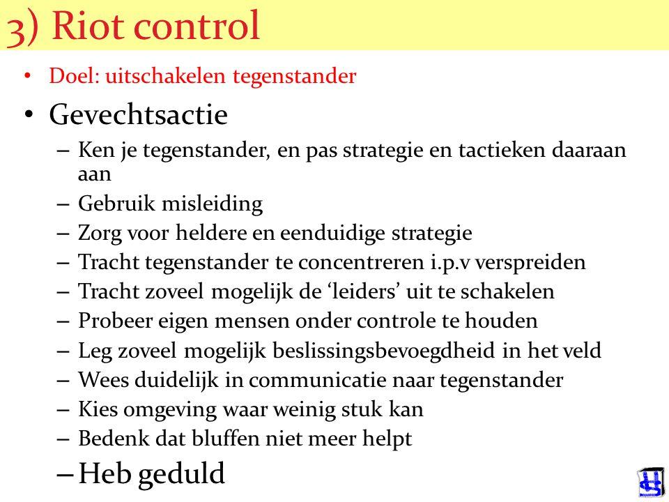 3) Riot control Gevechtsactie Heb geduld