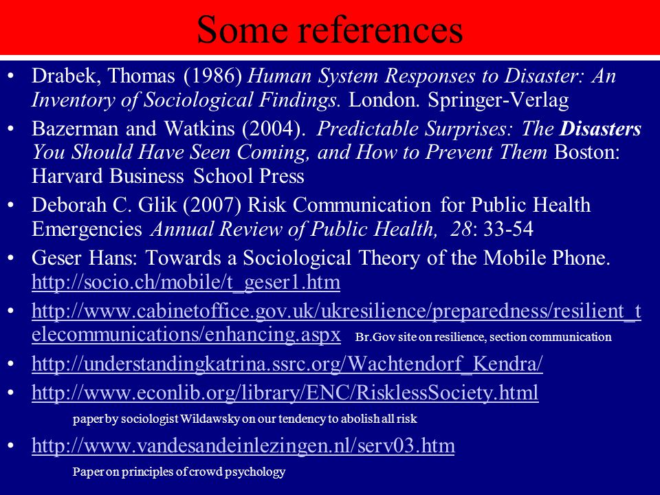 Some references Drabek, Thomas (1986) Human System Responses to Disaster: An Inventory of Sociological Findings. London. Springer-Verlag.