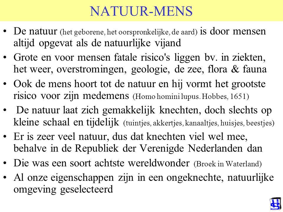 NATUUR-MENS De natuur (het geborene, het oorspronkelijke, de aard) is door mensen altijd opgevat als de natuurlijke vijand.