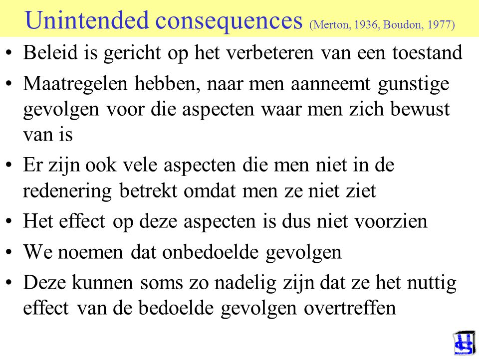 Unintended consequences (Merton, 1936, Boudon, 1977)