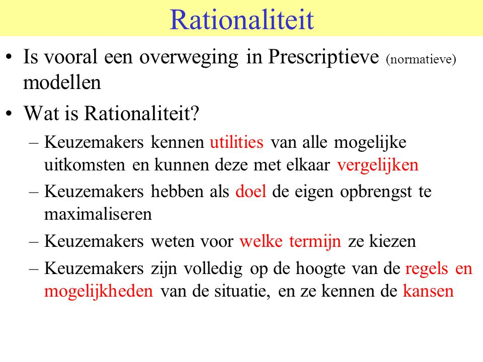 Rationaliteit © 2006 JP van de Sande RuG. Is vooral een overweging in Prescriptieve (normatieve) modellen.