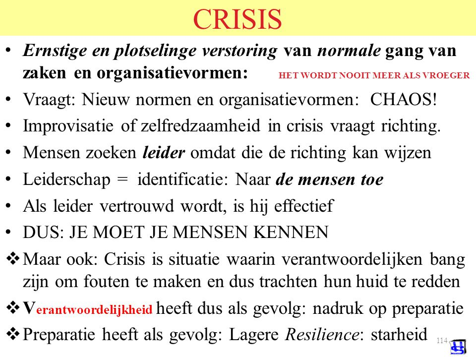 CRISIS Ernstige en plotselinge verstoring van normale gang van zaken en organisatievormen: HET WORDT NOOIT MEER ALS VROEGER.