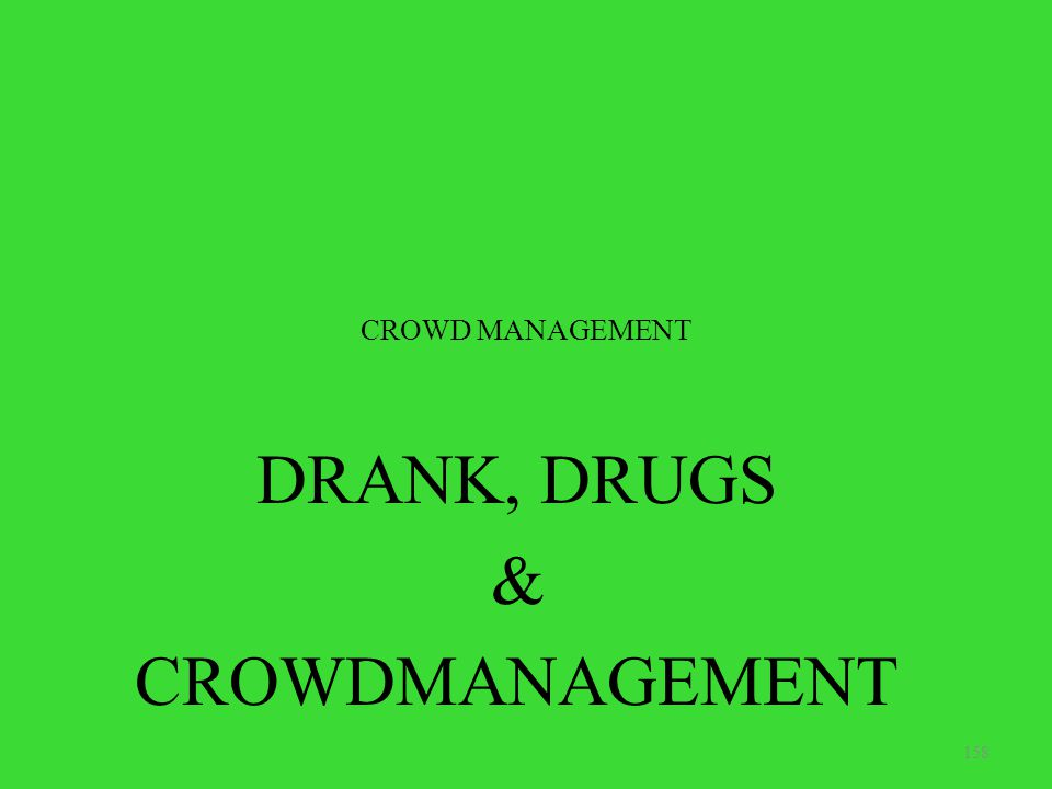 DRANK, DRUGS & CROWDMANAGEMENT