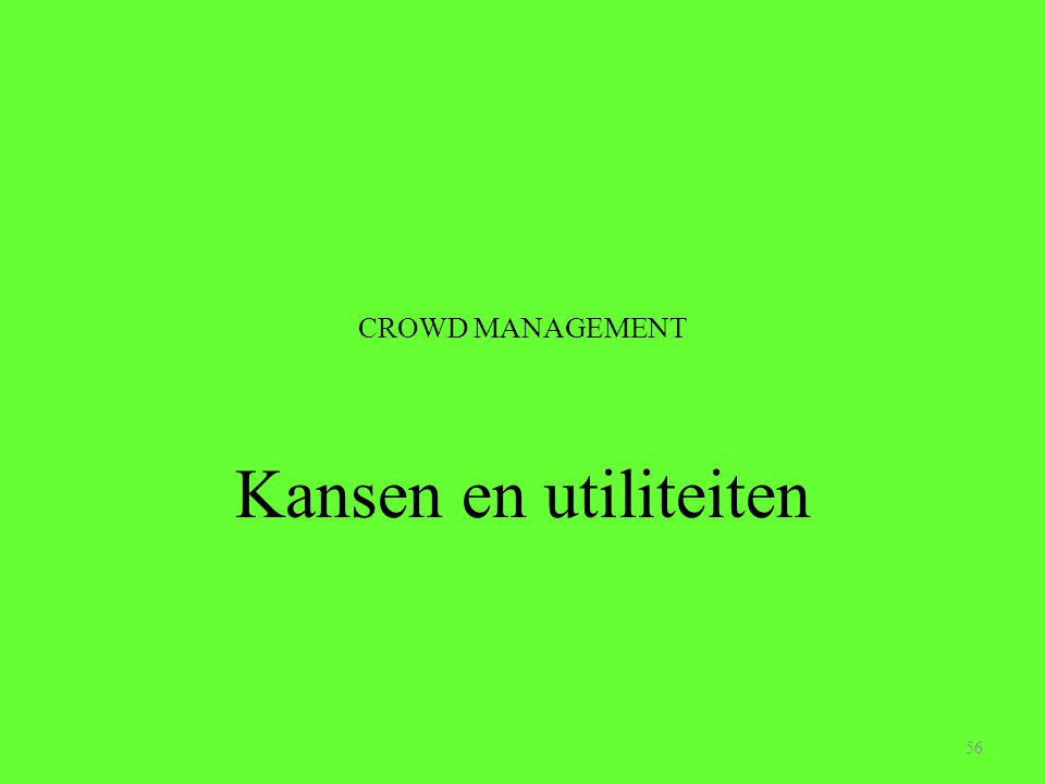CROWD MANAGEMENT Kansen en utiliteiten 56