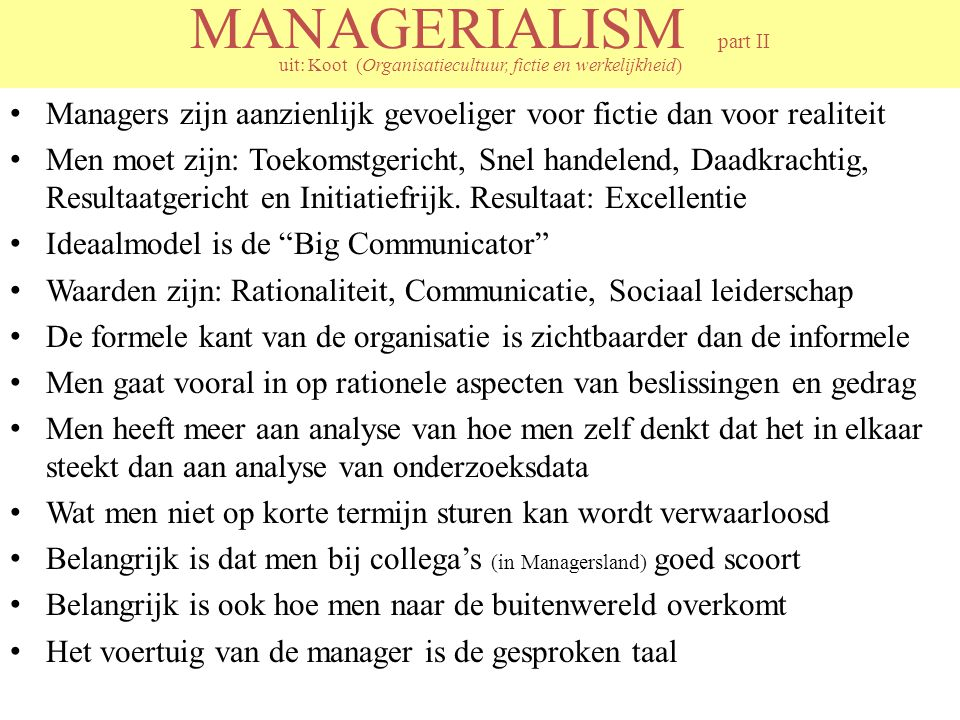 MANAGERIALISM part II uit: Koot (Organisatiecultuur, fictie en werkelijkheid)