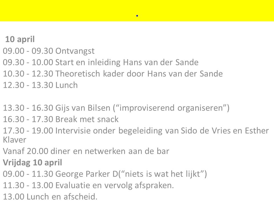 . ©vandeSandeinlezingen,2011. 10 april. 09.00 - 09.30 Ontvangst. 09.30 - 10.00 Start en inleiding Hans van der Sande.