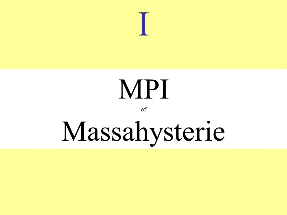 I MPI of Massahysterie